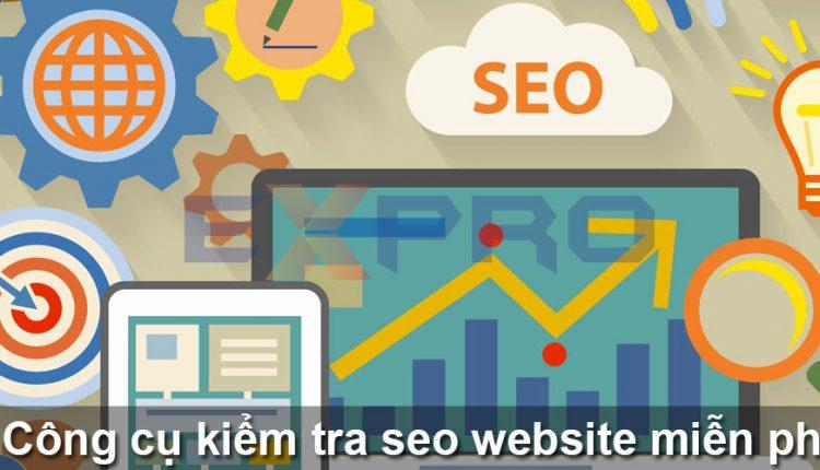 Top 15 Công cụ kiểm tra SEO website miễn phí tốt nhất hiện nay